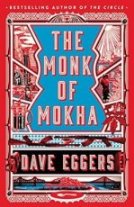 Eggers, Dave - The Monk of Mokha