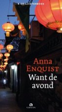 Enquist, Anna - Want de avond